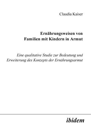 9783898211703: Ernährungsweisen von Familien mit Kindern in Armut: Eine qualitative Studie zur Bedeutung und Erweiterung des Konzepts der Ernährungsarmut (German Edition)