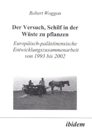 9783898212229: Der Versuch, Schilf in der Wüste zu Pflanzen: Europäisch-palästinensische Entwicklungszusammenarbeit von 1993 bis 2002 (German Edition)