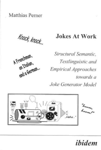 9783898212502: Jokes at Work: Structural Semantic, Textlinguistic and Empirical Approaches towards a Joke Generator Model