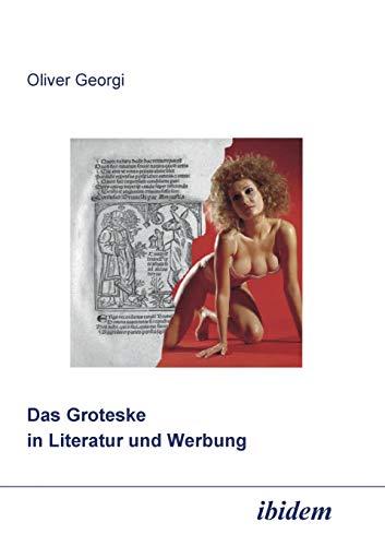 Das Groteske in Literatur und Werbung.: Georgi, Oliver.
