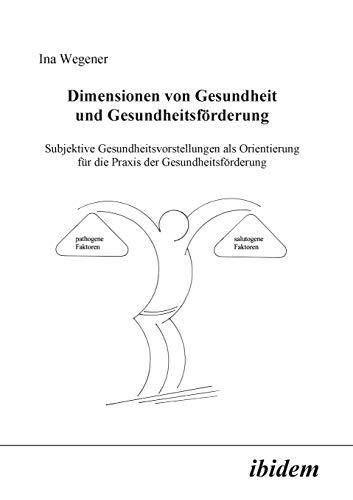 9783898213134: Dimensionen von Gesundheit und Gesundheitsförderung: Subjektive Gesundheitsvorstellungen als Orientierung für die Praxis der Gesundheitsförderung (German Edition)