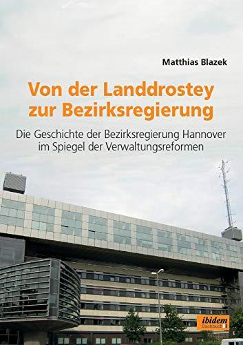 9783898213578: Von der Landdrostey zur Bezirksregierung: Die Geschichte der Bezirksregierung Hannover im Spiegel der Verwaltungsreformen