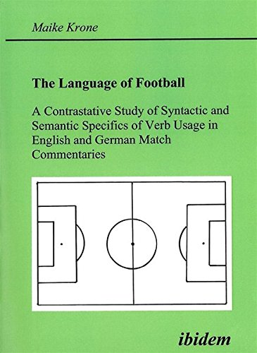 9783898213899: The Language of Football. A Contrastative Study of Syntactic and Semantic Specifics of Verb Usage in English and German Match Commentaries