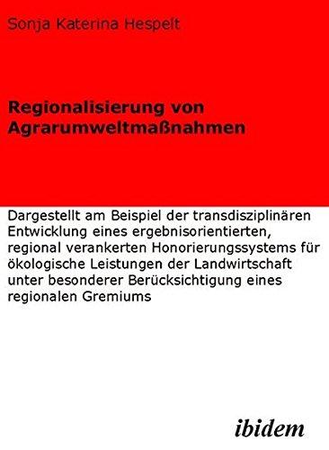 9783898214797: Regionalisierung von Agrarumweltmaßnahmen: Dargestellt am Beispiel der transdisziplinären Entwicklung eines ergebnisorientierten, regional verankerten ... Berücksichtigung eines regionalen Gremiums