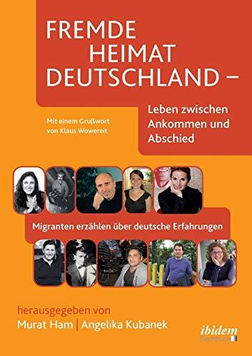 9783898215077: Fremde Heimat Deutschland - Leben zwischen Ankommen und Abschied: Migranten erzählen über deutsche Erfahrungen (German Edition)