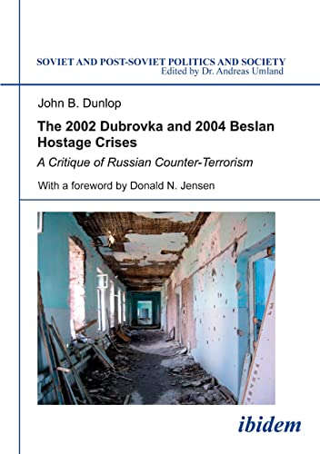 9783898216081: The 2002 Dubrovka and 2004 Beslan Hostage Crises. A Critique of Russian Counter-Terrorism: 26 (Soviet and Post-Soviet Politics and Society)