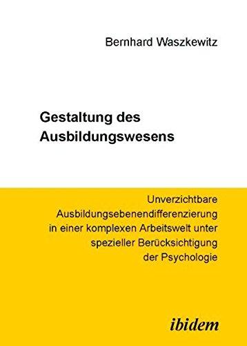 9783898216272: Gestaltung des Ausbildungswesens: Unverzichtbare Ausbildungsebenendifferenzierung in einer komplexen Arbeitswelt unter spezieller Berücksichtigung der Psychologie