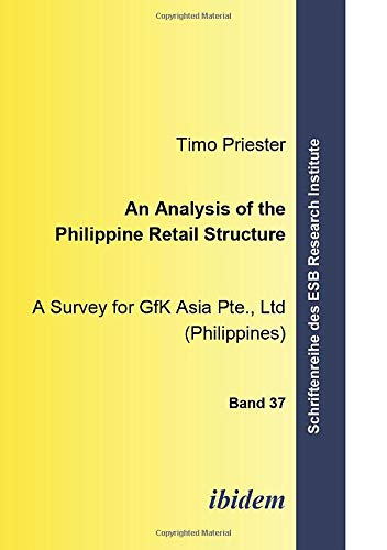 9783898216937: An Analysis of the Philippine Retail Structure: A Survey for GfK Asia Pte, Ltd (Philippines) (Schriftenreihe des ESB Research Institute) (Volume 37)