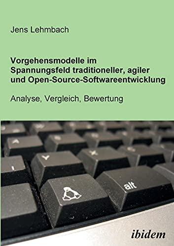 9783898217866: Vorgehensmodelle im Spannungsfeld traditioneller, agiler und Open-Source-Softwareentwicklung: Analyse, Vergleich, Bewertung (German Edition)