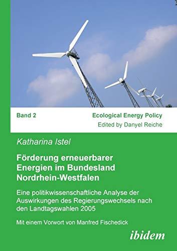 9783898217897: Förderung erneuerbarer Energien im Bundesland Nordrhein-Westfalen: Eine Politikwissenschaftliche Analyse Der Auswirkungen Des Regierungswechsels Nach Den Landtagswahlen 2005 (Ecological Energy Policy)