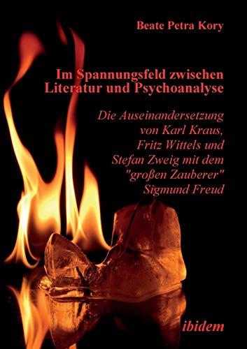 9783898217941: Im Spannungsfeld zwischen Literatur und Psychoanalyse. Die Auseinandersetzung von Karl Kraus, Fritz Wittels und Stefan Zweig mit dem