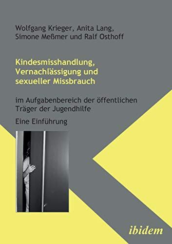 Kindesmisshandlung, Vernachl?ssigung und sexueller Missbrauch: Im Aufgabenbereich: Krieger;Lang; Me?mer;Osthoff, Wolfgang;