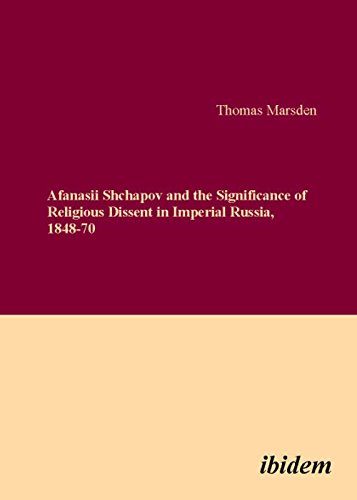 Afanasii Shchapov and the Significance of Religious Dissent in Imperial Russia, 1848 - 70