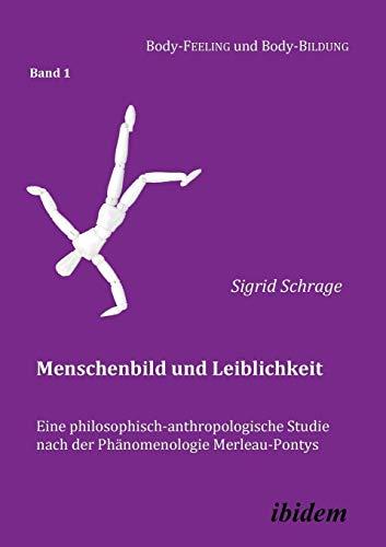 9783898219327: Menschenbild und Leiblichkeit. Eine philosophisch-anthropologische Studie nach der Phänomenologie Merleau-Pontys (Body-Feeling und Body-Bildung) (Volume 1) (German Edition)