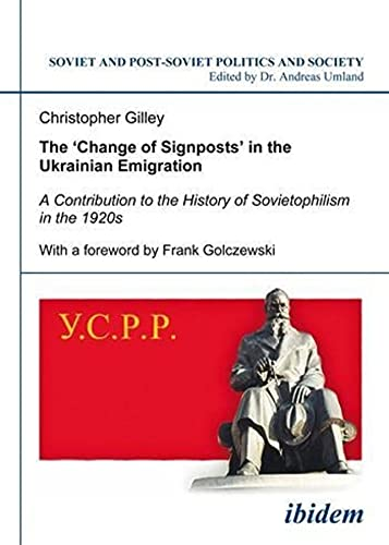 9783898219655: The Change of Signposts in the Ukrainian Emigration: A Contribution to the History of Sovietophilism in the 1920s (Soviet and Post-Soviet Politics and Society, Vol. 91) (Volume 91)