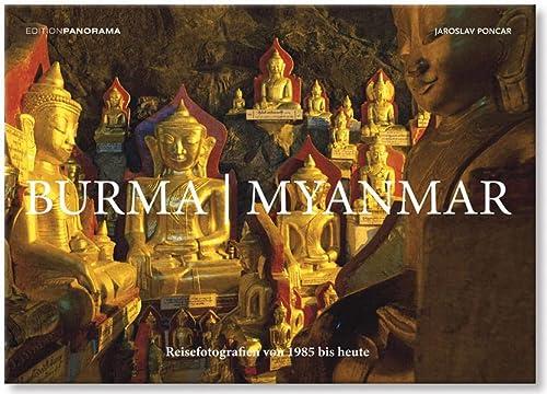 Burma. Myanmar. Reisefotografien von 1985 bis heute.: Von Jaroslav Poncar. Mannheim 2013.