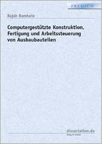 9783898254823: Computergestützte Konstruktion, Fertigung und Arbeitssteuerung von Ausbaubauteilen