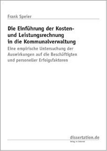 9783898254892: Die Einführung der Kosten- und Leistungsrechnung in die Kommunalverwaltung: Eine empirische Untersuchung der Auswirkungen auf die Beschäftigten und personeller Erfolgsfaktoren