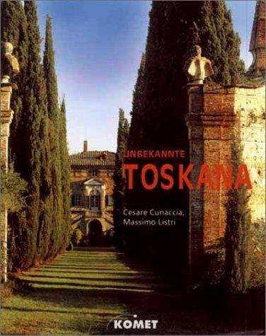 Unbekannte Toskana. Massimo Listri ; Cesare Cunaccia.: Listri, Massimo (Mitwirkender),