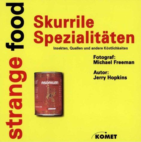 9783898361064: Strange Food. Skurrile Spezialit�ten. Insekten, Quallen und andere K�stlichkeiten