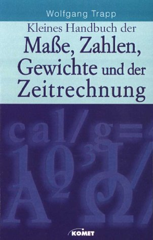 9783898361989: Kleines Handbuch der Maße, Zahlen, Gewichte und der Zeitrechnung