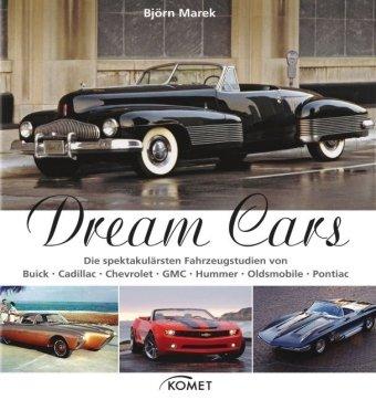 9783898369169: Dream Cars: Die spektakulärsten Fahrzeugstudien von Buick, Cadillac, Chevrolet, GMC, Hummer, Oldsmobile, Pontiac