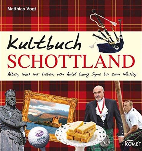 9783898369701: Kultbuch Schottland: Alles, was wir lieben: von Auld Lang Syne bis zum Whisky