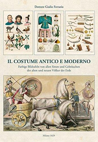 9783898369725: Il costume antico et moderno: Farbige Bildtafeln von allen Sitten und Gebr�uchen der alten und neuen V�lker der Erde