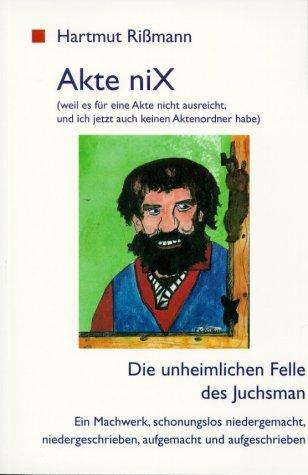 Akte niX: Die unheimlichen Felle des Juchsman. Ein Machwerk, schonungslos niedergemacht, ...
