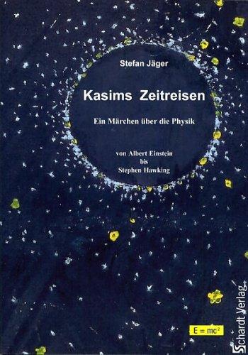 9783898412032: Kasims Zeitreisen: Ein M�rchen �ber die Physik - von Albert Einstein bis Stephen Hawking