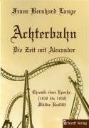 9783898413626: Achterbahn - Die Zeit mit Alexander: Chronik einer Epoche (1930-1950)