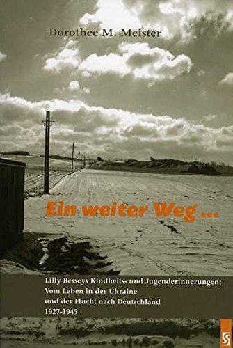 9783898414326: Ein weiter Weg ...: Lilly Besseys Kindheits- und Jugenderinnerungen: Vom Leben in der Ukraine und der Flucht nach Deutschland 1927-1945. Biographie