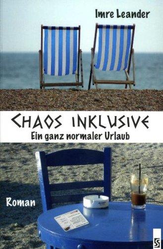 Chaos inklusive: Ein ganz normaler Urlaub. Roman - Imre Leander