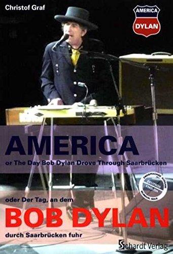 9783898415460: AMERIKA - oder Der Tag an dem Bob Dylan durch Saarbrücken fuhr / AMERICA - or The Day Bob Dylan Drove Through Saarbrücken: Texte & Fotos zu Bob Dylans Deutschlandtournee 2009