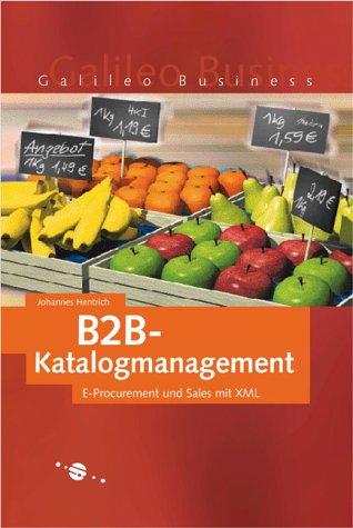 B2B-Katalogmanagement - E-Procurement und Sales mit XML - Hentrich, Johannes