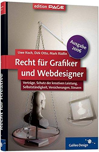 9783898427722: Recht für Grafiker und Webdesigner, Ausgabe 2006: Verträge, Schutz der kreativen Leistung, Selbstständigkeit, Versicherungen, Steuern (Galileo Design)