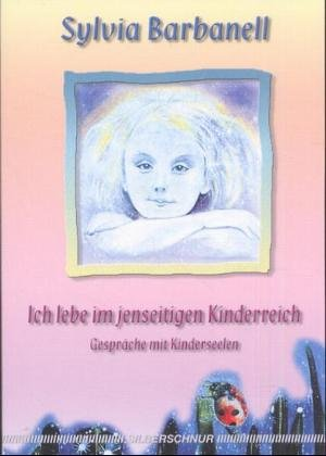 9783898450997: Ich lebe im jenseitigen Kinderreich: Gespräche mit Kinderseelen
