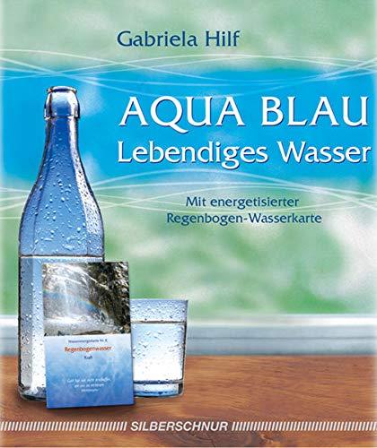 9783898452465: Aqua Blau- Lebendiges Wasser: mit energetisierter Regenbogen-Wasserkarte