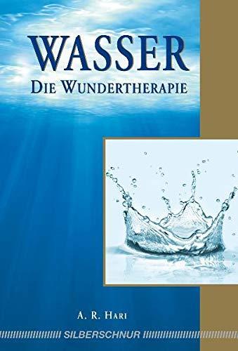 Wasser - Die Wundertherapie: Hari, A. R.