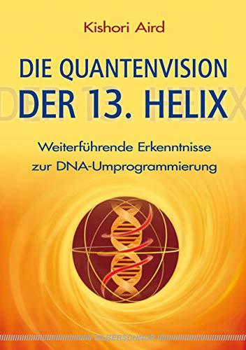9783898453288: Die Quantenvision der 13. Helix: Weiterführende Erkenntnisse zur DNA-Umprogrammierung