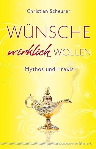 9783898454469: Wünsche wirklich wollen: Mythos und Praxis