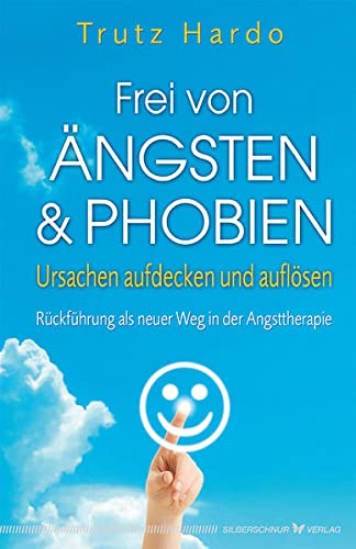 9783898454476: Frei von Ängsten und Phobien: Ursachen aufdecken und auflösen. Rückführung als neuer Weg in der Angsttherapie