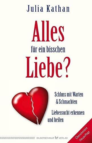 9783898455114: Alles für ein bisschen Liebe?: Liebessucht erkennen und heilen. Schluss mit Warten & Schmachten