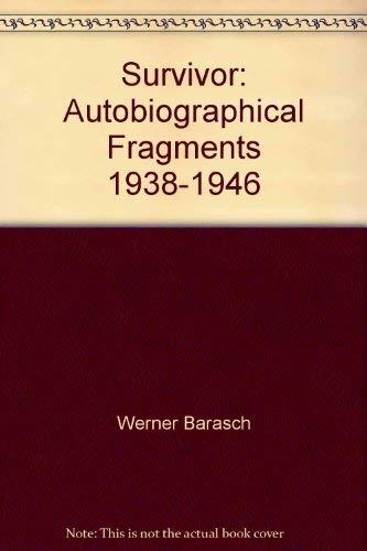 Survivor: Autobiographical Fragments, 1938-1946: Barasch, Werner
