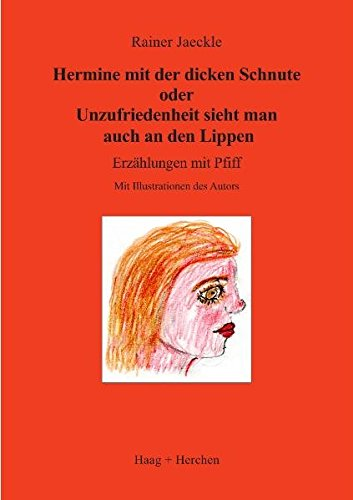 9783898466356: Hermine mit der dicken Schnute oder Unzufriedenheit sieht man auch an den Lippen: Erzählungen mit Pfiff. Mit Illustrationen des Autors