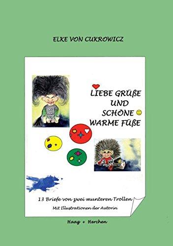 Liebe Grüße und Schöne Warme Füße : 13 Briefe von zwei munteren Trollen - Elke von Cukrowicz