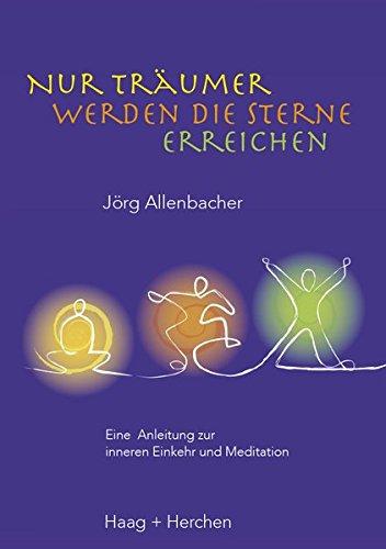 9783898467278: Nur Tr�umer werden die Sterne erreichen: Eine Anleitung zur inneren Einkehr und Meditation