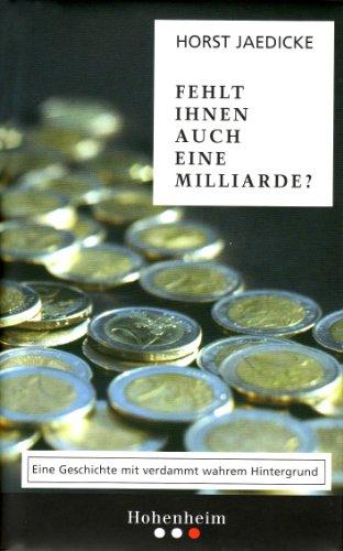 9783898501750: Fehlt Ihnen auch eine Milliarde?: Eine Geschichte mit verdammt wahrem Hintergrund