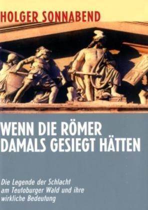 9783898501910: Wenn die Römer damals gesiegt hätten: Die Legende der
