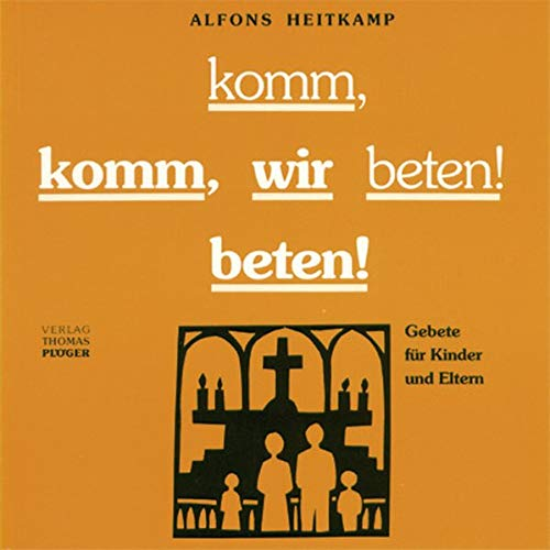 Komm, wir beten!: Gebet für Kinder und Eltern: Alfons Heitkamp